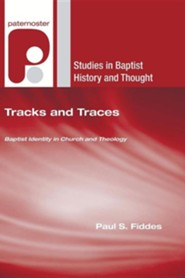 Tracks and Traces: Baptist Identity in Church and Theology  -     By: Paul S. Fiddes