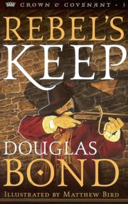 Rebel's Keep: Crown & Covenant Series #3