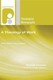 A Theology of Work: Work and the New Creation  -     By: Darrell Cosden