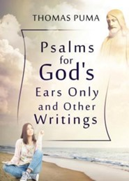 Psalms for God's Ears Only and Other Writings  -     By: Thomas Puma