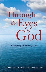 Through the Eyes of God  -     By: Lance C. Beloney