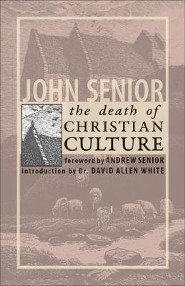 The Death of Christian Culture  -     By: John Senior, Andrew Senior, David Allen White