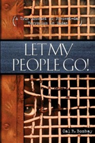 Let My People Go  -     By: Cal R. Bombay