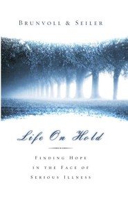 Life on Hold: Finding Hope in the Face of Serious Illness  -     By: David G. Seiler, Laurel S. Brunvoll