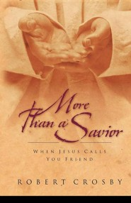 More Than a Savior: When Jesus Calls You Friend