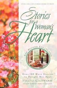 Stories for a Woman's Heart: Over 100 More Stories to Delight Her Soul