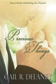 Precious Things  -     By: Gail R. Delaney