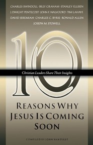Ten Reasons Why Jesus Is Coming Soon: Ten Christian Leaders Share Their Insights  -     By: John Van Diest