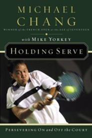 Holding Serve: Persevering on and Off the Court  -     By: Michael Chang, Mike Yorkey