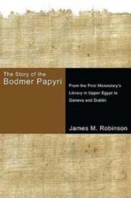The Story of the Bodmer Papyri: From the First Monasterys Library in Upper Egypt to Geneva and Dublin  -     By: James M. Robinson