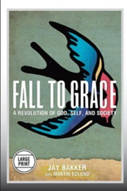 Fall to Grace: A Revolution of God, Self & Society (Large Print Edition)  -     By: Jay Bakker, Martin Edlund