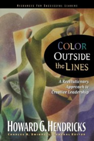 Color Outside the Lines: A Revolutinary Approach to Creative Leadership  -     By: Howard G. Hendricks, Charles R. Swindoll