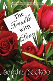 The Trouble with Love  -     By: Sandra Sookoo