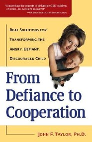 From Defiance to Cooperation: Real Solutions for Transforming the Angry, Defiant, Discouraged Child  -     By: John F. Taylor