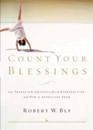 Count Your Blessings: 63 Things to Be Grateful for in Everyday Life . . . and How to Appreciate Them  -     By: Robert W. Bly