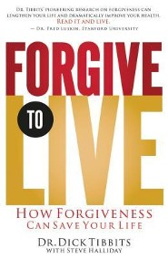 Forgive to Live: How Forgiveness Can Save Your Life  -     By: Dick Tibbits, Steve Halliday