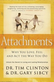 Attachments: Why You Love, Feel, and ACT the Way You Do  -     By: Timothy E. Clinton