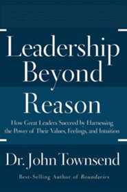 Leadership Beyond Reason: How Great Leaders Succeed by Harnessing the Power of Their Values, Feelings, and Intuition  -     By: John Sims Townsend, John Townsend