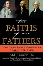 The Faiths of Our Fathers: What America's Founders Really Believed  -     By: Alf J. Mapp