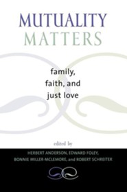 Mutuality Matters: Family, Faith, and Just Love  -     Edited By: Herbert Anderson, Edward Foley, Bonnie Miller McLemore, Robert Schreiter     By: Edward Foley, Herbert Anderson & Herbert Anderson(ED.)