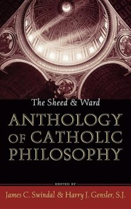 The Sheed & Ward Anthology of Catholic Philosophy  -     Edited By: James C. Swindal, Harry J. Gensler     By: James C. Swindal(ED.) & Harry J. Gensler(ED.)