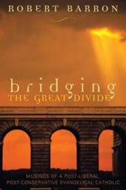 Bridging the Great Divide: Musings Of a Post-Liberal, Post Conservative Evangelical Catholic