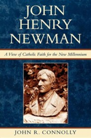 John Henry Newman: A View of Catholic Faith for the New Millennium  -     By: John R. Connolly