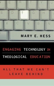 Engaging Technology in Theological Education: All That We Can't Leave Behind