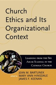 Church Ethics and Its Organizational Context: Learning from the Sex Abuse Scandal in the Catholic Church  -     Edited By: Jean M. Bartunek, Mary Ann Hinsdale, James F. Keenan S.J.