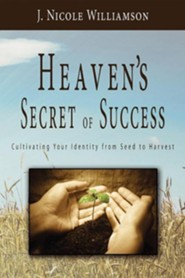 Heaven's Secret of Success  -     By: J. Nicole Williamson