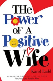 The Power of a Positive Wife  -     By: Karol Ladd