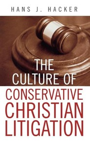 The Culture of Conservative Christian Litigation  -     By: Hans J. Hacker