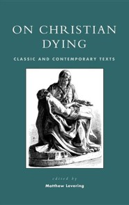 On Christian Dying: Classic and Contemporary Texts  -     Edited By: Matthew Levering     By: Matthew Levering, Daniel Burston
