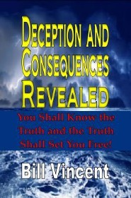 Deception and Consequences Revealed: You Shall Know the Truth and the Truth Shall Set You Free  -     By: Bill Vincent