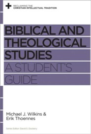 Biblical and Theological Studies: A Student's Guide  -     By: Michael J. Wilkins, Erik Thoennes, David S. Dockery