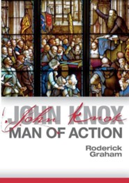 John Knox: Man of Action  -     By: Roderick Graham