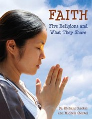 Faith: Five Religions and What They Share  -     By: Richard Steckel, Michele Steckel