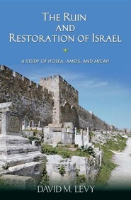 The Ruin and Restoration of Israel: A Study of Hosea, Amos, and Micah  -     By: David M. Levy