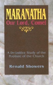 Maranatha: Our Lord, Come!: A Definitive Study of the Rapture of the Church
