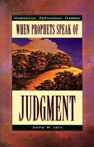 When Prophets Speak of Judgement: Habakkuk, Zephaniah, Haggai  -     By: David M. Levy