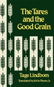 The Tares and the Good Grain or the Kingdom of Man at the Hour of Reckoning  -     Translated By: Alvin Moore Jr.     By: Tage Lindbom