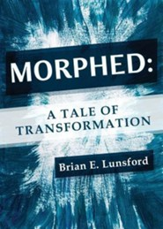 Morphed: A Tale of Transformation  -     By: Brian E. Lunsford