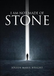 I Am Not Made of Stone  -     By: Joleen Marie