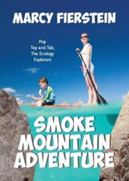 Smoke Mountain Adventure: Pop Top and Tab, the Ecology Explorers  -     By: Marcy Fierstein