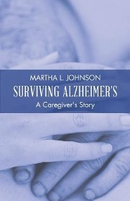 Surviving Alzheimer's: A Caregiver's Story  -     By: Martha L. Johnson