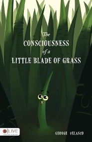 The Consciousness of a Little Blade of Grass  -     By: George Velasco
