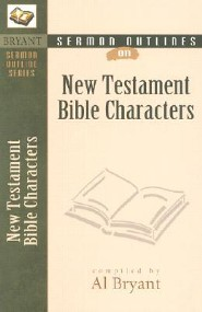 Sermon Outlines on Bible Characters (New Testament)