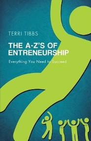 The A-Z's of Entrepreneurship: Everything You Need to Succeed  -     By: Terri Tibbs