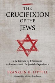 The Crucifixion of the Jews  -     By: Franklin Hamlin Littell