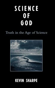 Science of God: Truth in the Age of Science  -     By: Kevin J. Sharpe